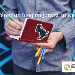 Por qué tu página es mejor con un blog