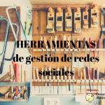 ¿Qué herramientas me pueden ayudar a gestionar las redes sociales?